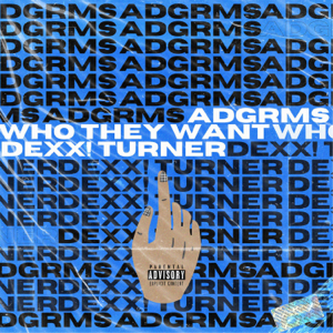 ADGRMS - Who They Want feat. Dexx! Turner