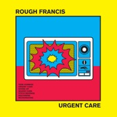Rough Francis - Urgent Care