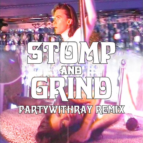 Stomp and Grind (feat. Rico Nasty) [partywithray Remix] - Single