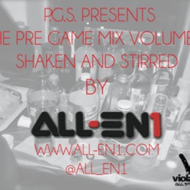 All-En1: PGS Presents Pre Game Mix Volume 1: Shaken And Stirred By