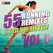 55 Smash Hits! - Running Remixes Vol. 6 (Gym, Running, Cycling, Cardio, Fitness and Workout) - Power Music Workout - Power Music Workout