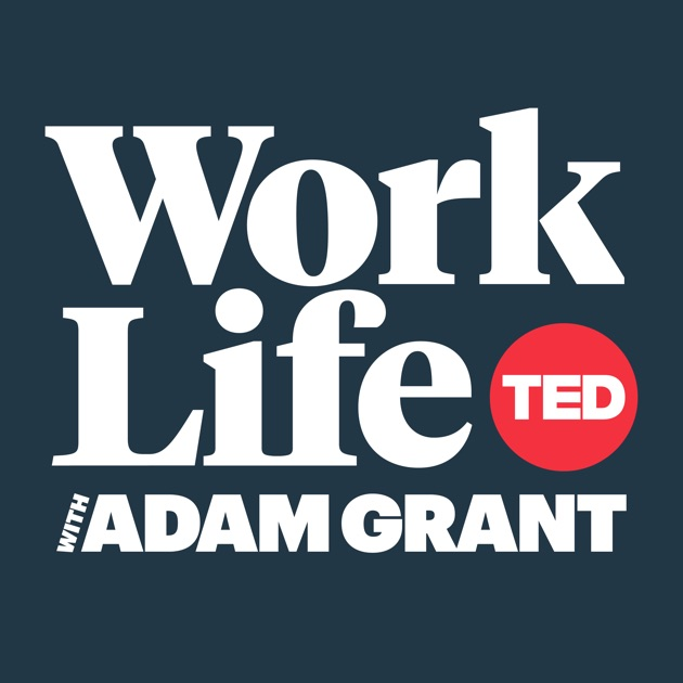 WorkLife with Adam Grant by TED Talks on Apple Podcasts