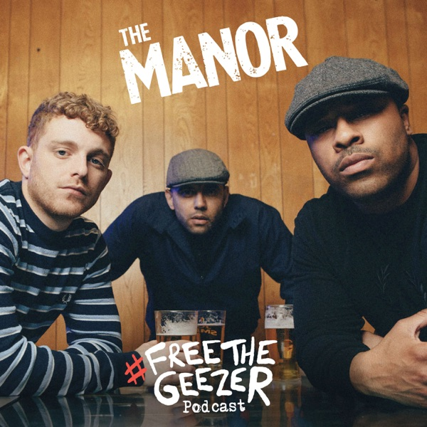 The Manor: Free The Geezer Podcast