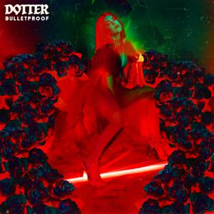 Dotter - Bulletproof