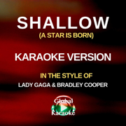 Shallow (A Star Is Born) [In the Style of Lady Gaga & Bradley Cooper] [Karaoke Version] - Global Karaoke - Global Karaoke