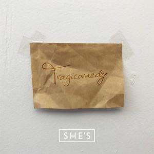 SHE'S - Tragicomedy