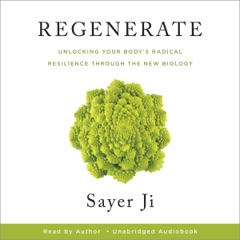 Regenerate: Unlocking Your Body's Radical Resilience Through the New Biology (Unabridged)