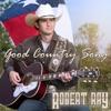 GOOD COUNTRY SONG-ROBERT RAY