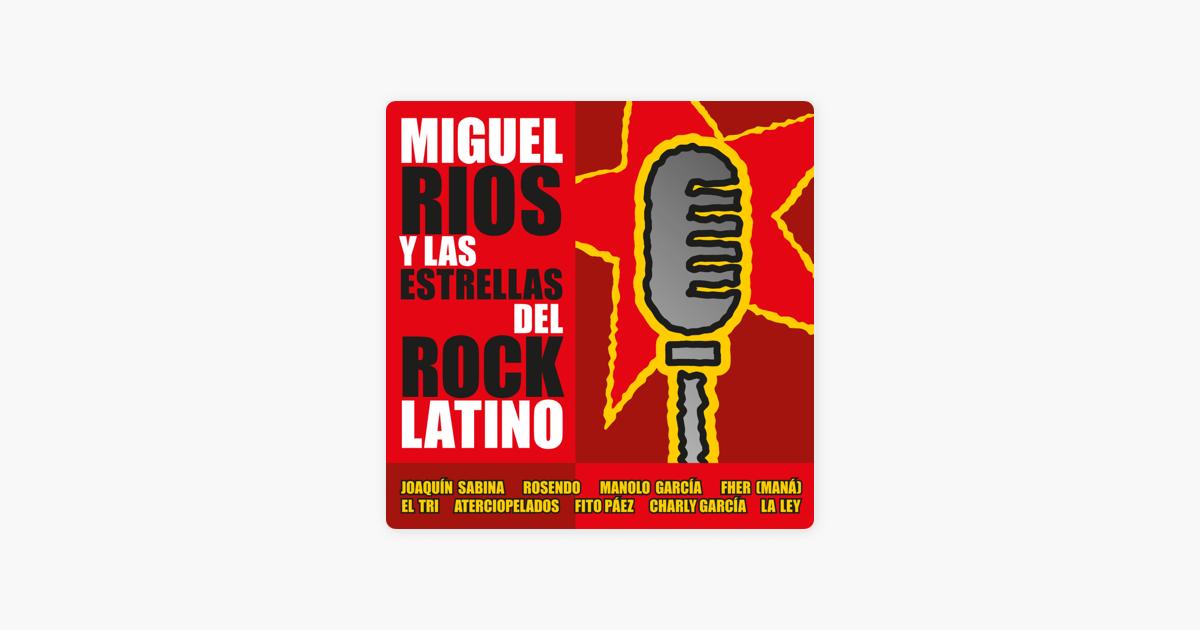 Miguel Ríos Y Las Estrellas Del Rock Latino De Miguel Ríos En Apple Music