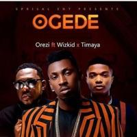 Orezi - Ogede (feat. Wizkid & Timaya) - Single