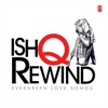 Ishq Rewind Evergreen Love Songs