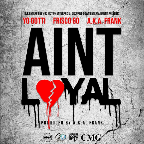 Ain't Loyal (feat. Yo Gotti) - Single