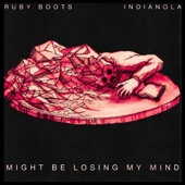 Ruby Boots - Might Be Losing My Mind