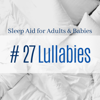 Sleep Aid Masters - # 27 Lullabies - Sleep Aid for Adults & Babies