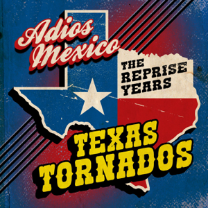 Texas Tornados - Adios Mexico: The Reprise Years