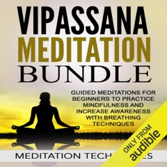 Vipassana Meditation Bundle: Guided Meditations for Beginners to Practice Mindfulness and Increase Awareness with Breathing Techniques (Unabridged)