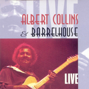 Albert Collins & Barrelhouse - Live