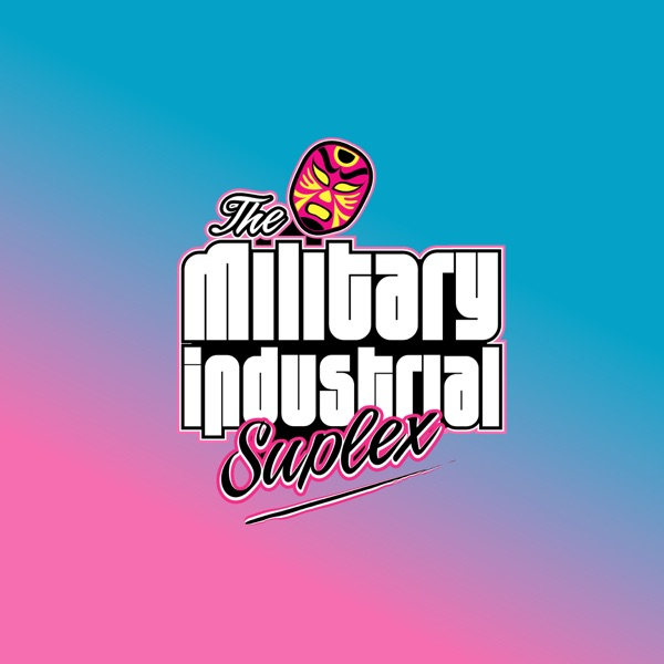 Podcast – The Military Industrial Suplex