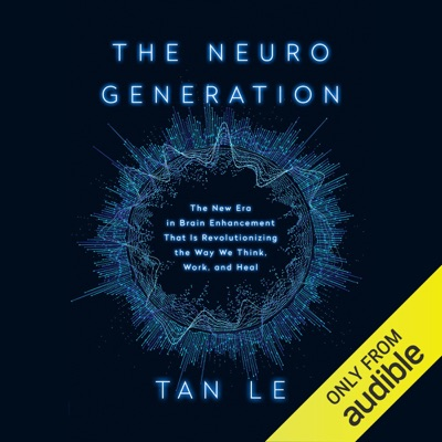 The Neurogeneration: The New Era in Brain Enhancement That Is Revolutionizing the Way We Think, Work, and Heal (Unabridged)