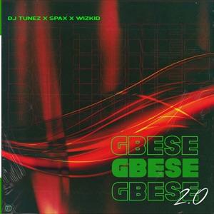 DJ Tunez, Spax & Wizkid - GBESE 2.0