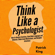 Patrick King - Think Like a Psychologist: How to Analyze Emotions, Read Body Language and Behavior, Understand Motivations, and Decipher Intentions (Unabridged)