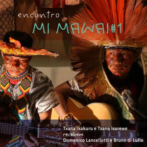 Encontro Mi Mawai, Txana Ikakuru & Txana Isarewe - Encontro Mi Mawai #1 feat. Domenico Lancelotti & Bruno Di Lullo