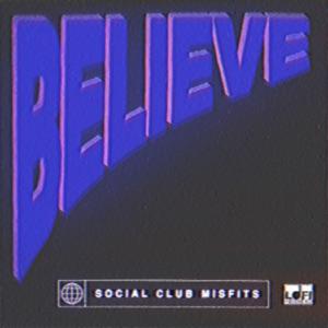 Social Club Misfits - Believe