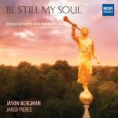 Jason Bergman - Be Still, My Soul (arr. Kurt Bestor)