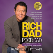 Rich Dad Poor Dad: 20th Anniversary Edition: What the Rich Teach Their Kids About Money That the Poor and Middle Class Do Not! (Unabridged)