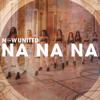 Na Na Na - Now United mp3