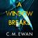 C. M. Ewan - A Window Breaks