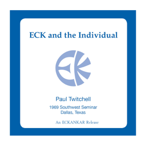 Paul Twitchell - ECK and the Individual
