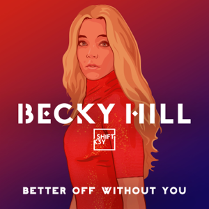 Becky Hill - Better Off Without You feat. Shift K3Y