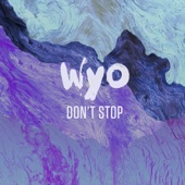 WYO - Don't Stop