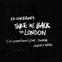 Take Me Back to London (Sir Spyro Remix) [feat. Stormzy, Jaykae & Aitch] - Single - Ed Sheeran