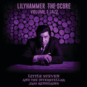Lilyhammer the Score, Vol. 1: Jazz (feat. The Interstellar Jazz Renegades) [Original TV Soundtrack] - Little Steven
