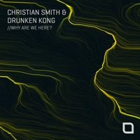 Why Are We Here - CHRISTIAN SMITH - DRUNKEN KONG