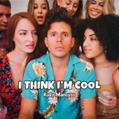 I Think I'm Cool - Rudy Mancuso