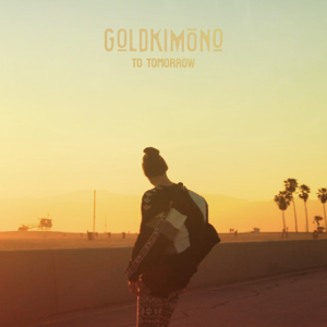 Goldkimono - To Tomorrow