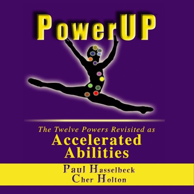 PowerUP: The Twelve Powers Revisited as Accelerated Abilities (Unabridged)