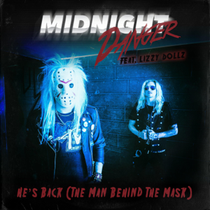 Midnight Danger - He's Back (The Man Behind the Mask) [feat. Lizzy Dollz]