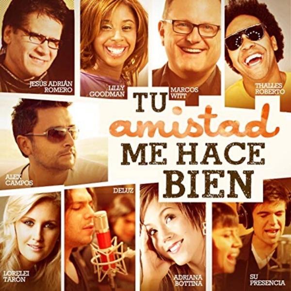 Tú Amistad Me Hace Bien (feat. Thalles Roberto, Jesús Adrián Romero, Lilly Goodman, Marcos Witt, Adriana Bottina, Deluz, Lorelei Tarón & Su Presencia) - Single