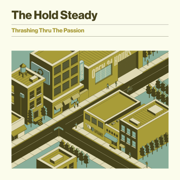 Thrashing Thru the Passion - The Hold Steady - The Hold Steady