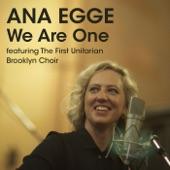 Ana Egge - We Are One (feat. The First Unitarian Brooklyn Choir)