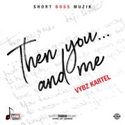 Then You... And Me - Vybz Kartel - Vybz Kartel