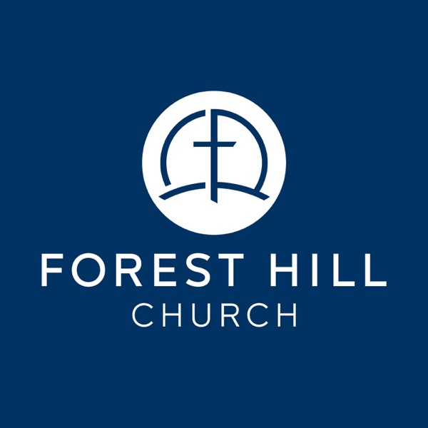 Weekend Message Sermons from Forest Hill Church