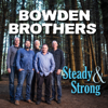 Bowden Brothers - Steady and Strong