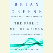 The Fabric of the Cosmos: Space, Time, and the Texture of Reality (Abridged)