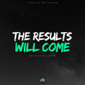 The Results Will Come (Motivational Speech)