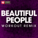 Beautiful People (Extended Workout Remix) - Power Music Workout